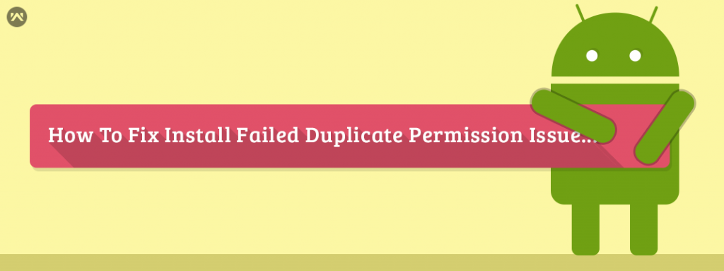 How to fix INSTALL_FAILED_DUPLICATE_PERMISSION issue - Mobikul