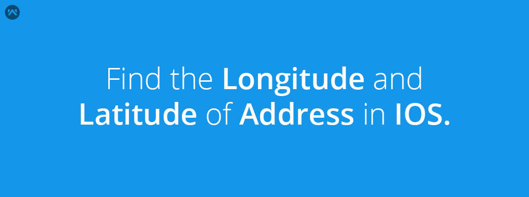 Find the Longitude and Latitude of Address in IOS.