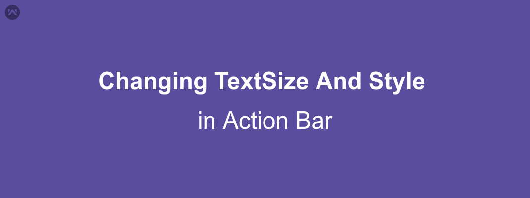 Changing text size and style in action bar