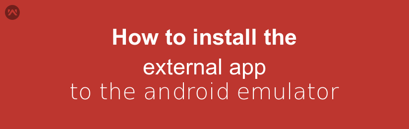 How to install the external app to the android emulator