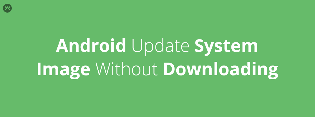 Android Update system image without downloading