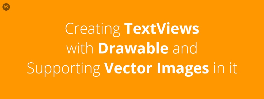 Creating TextViews with Drawable and supporting vector images in it
