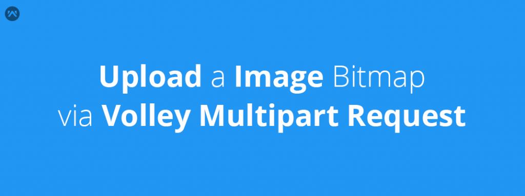 Upload a image bitmap Via Volley Multipart Request - Mobikul