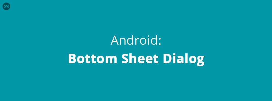 Android: Bottom Sheet Dialog