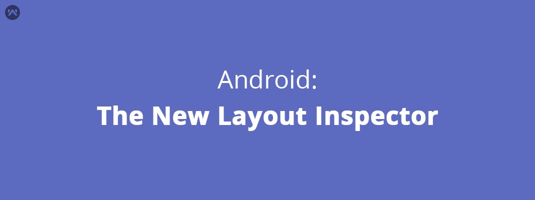 Android: The New Layout Inspector