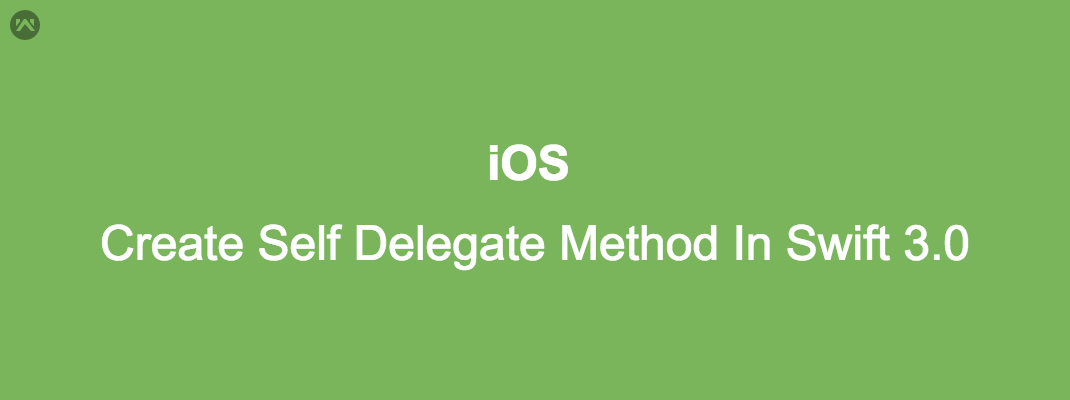 How To Create Self Delegate Method In Swift 3.0