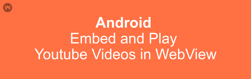 EMBED AND PLAY YOUTUBE VIDEO IN ANDROID WEBVIEW