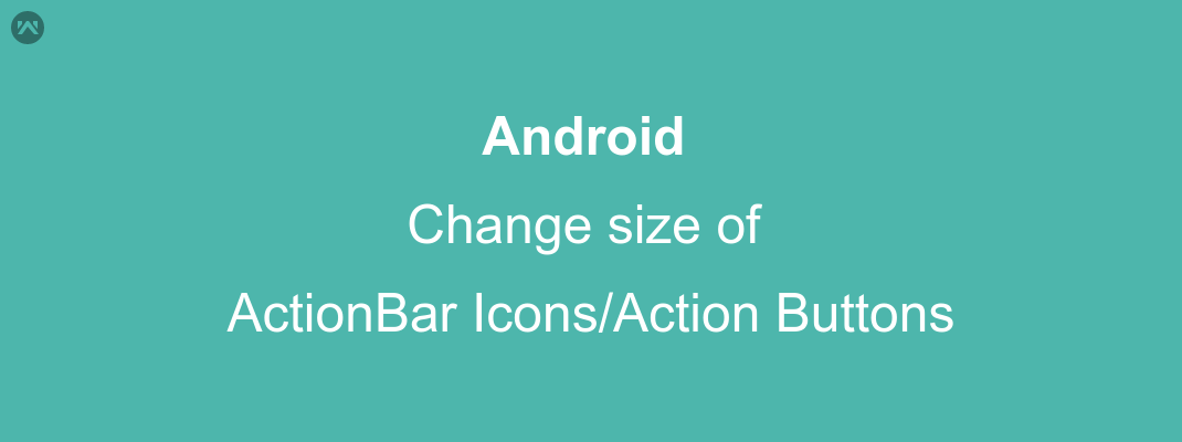 Change size of Action Bar Icons/ Action Buttons - Mobikul