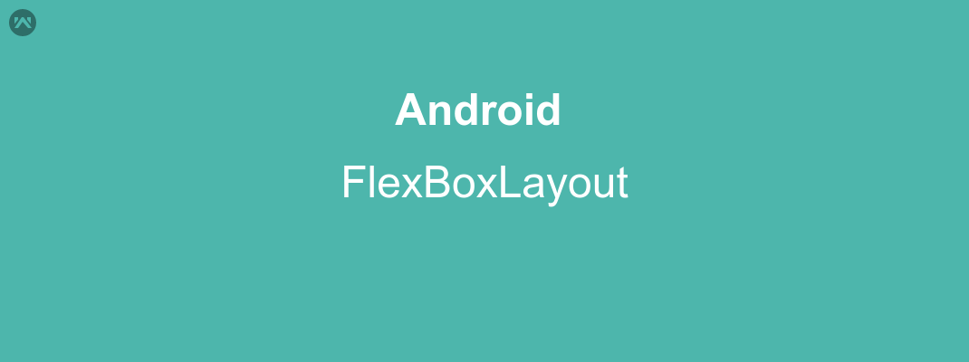 Android: FlexBoxLayout