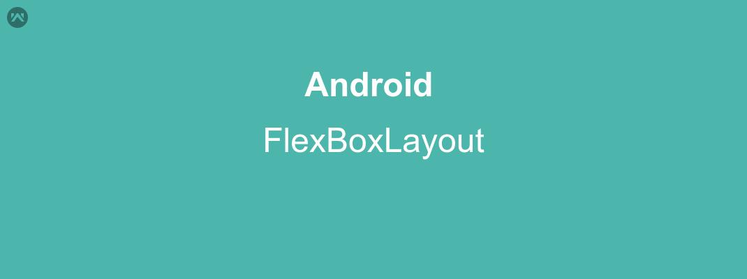 Android: FlexBoxLayout