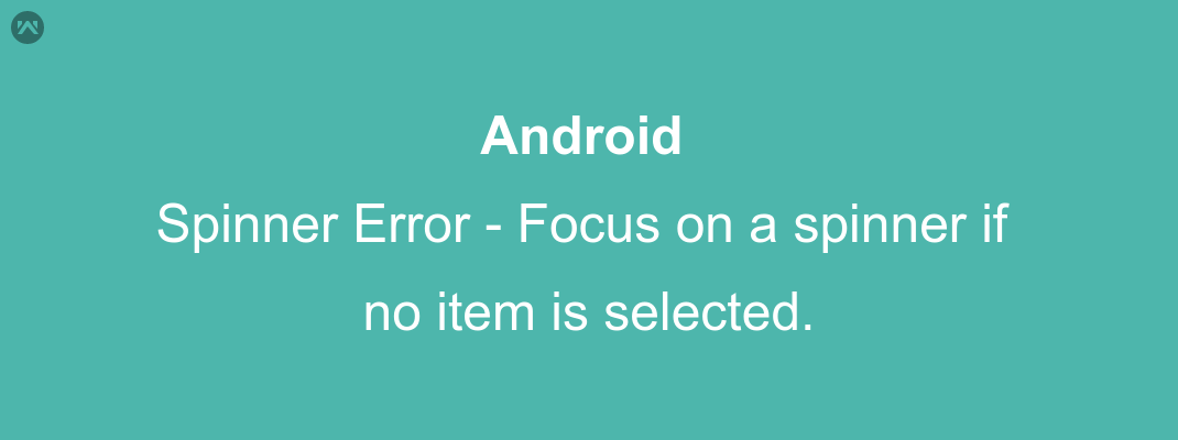 Displaying Error if no item from a spinner is selected