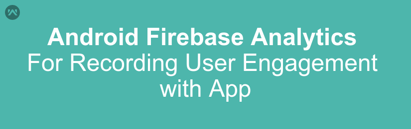 Android Implemeting Firebase Analytics For Recording User Engagement with Application