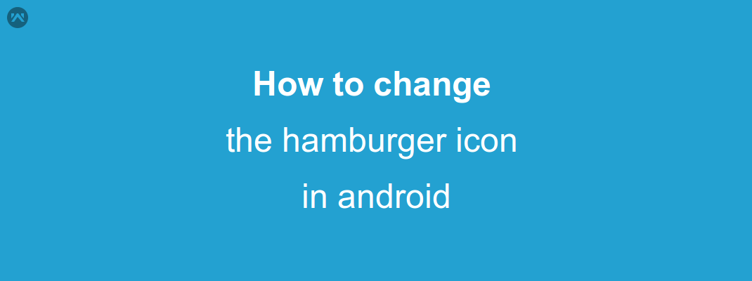 How to change the hamburger icon in android - Mobikul