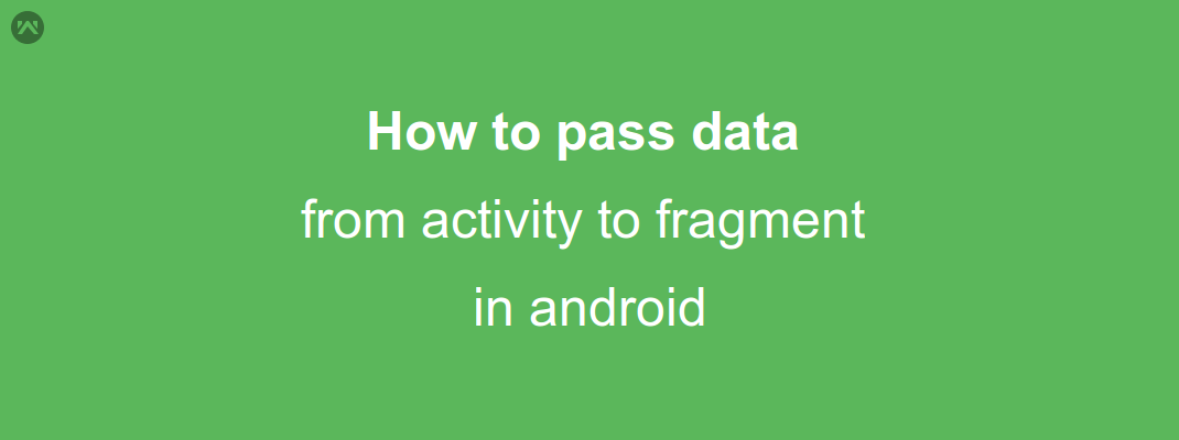 How to pass data from activity to fragment in android