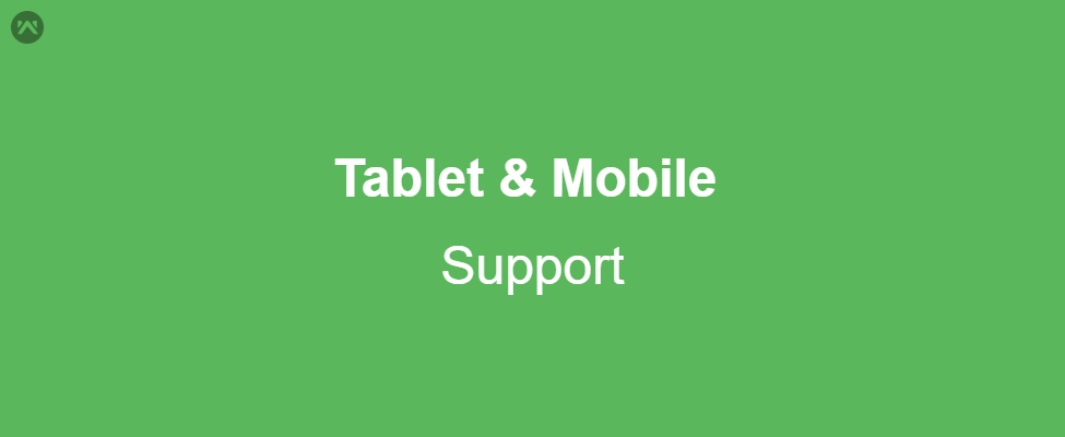 Tablet & Mobile Support