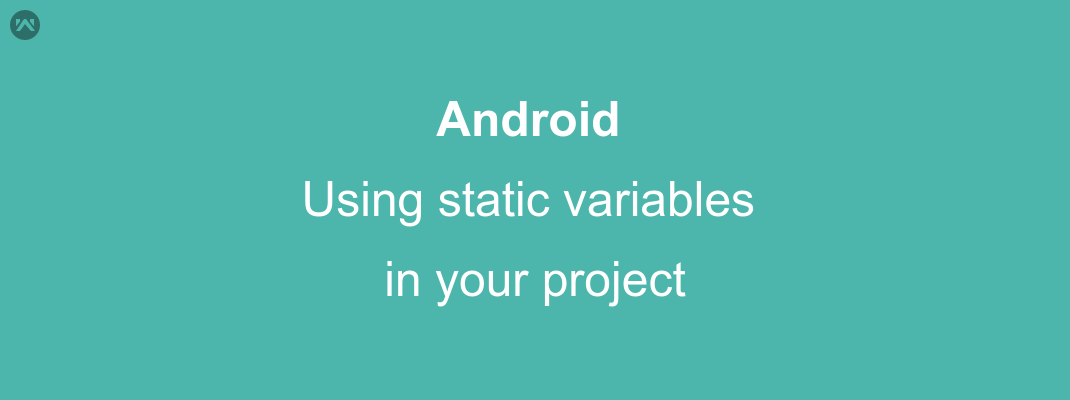 Using static variables in your  Android project