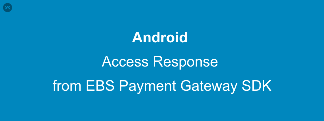 How to access payment response from EBS Payment Gateway in Android?