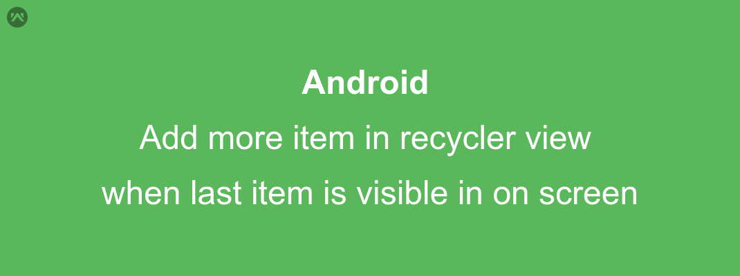 Load more item in recycler-view when reached last item in screen.