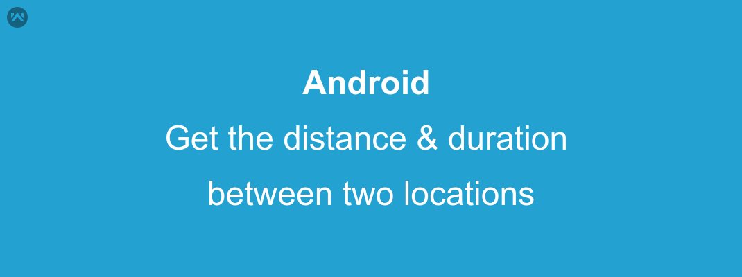 Get the distance & duration between two locations in android?