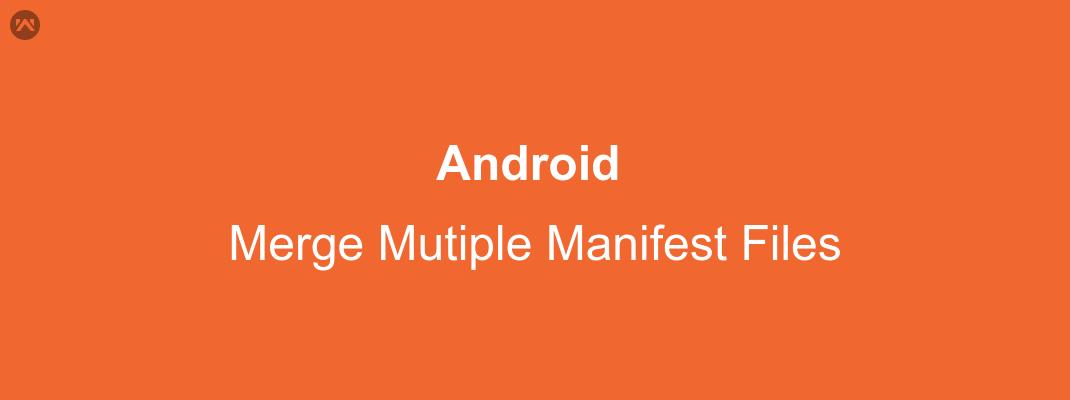 Merge Mutiple Manifest File