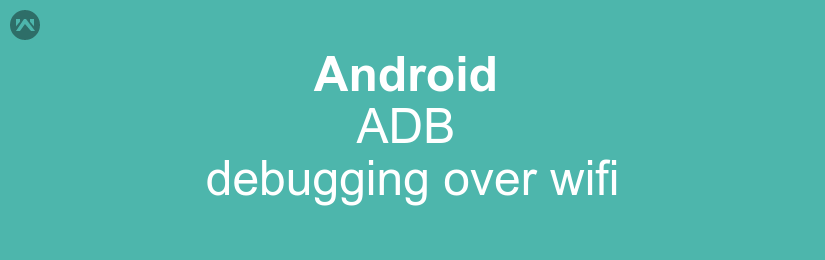 Android ADB debugging over wifi