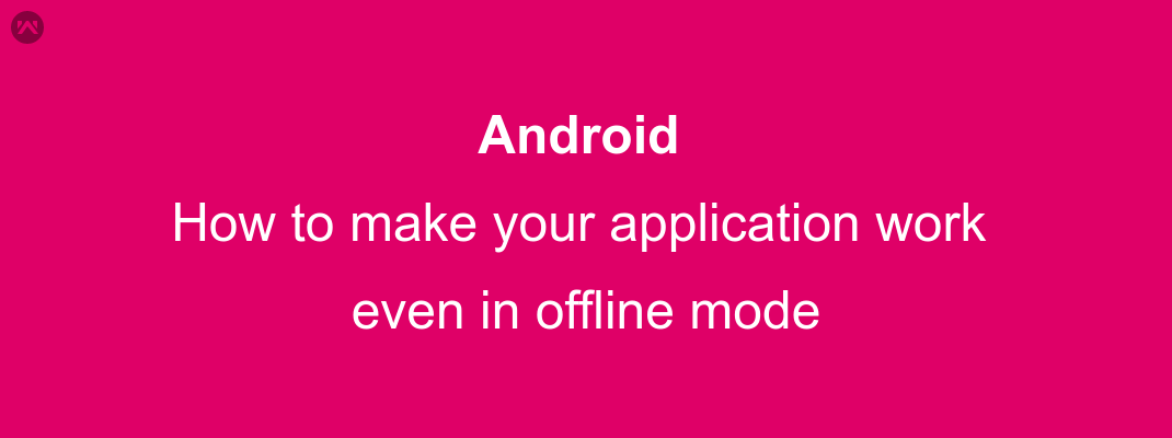 How to make your application work even in offline mode