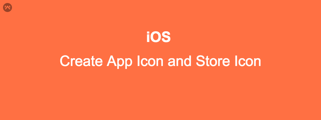 Create App Icon, store Icon  for iOS application.