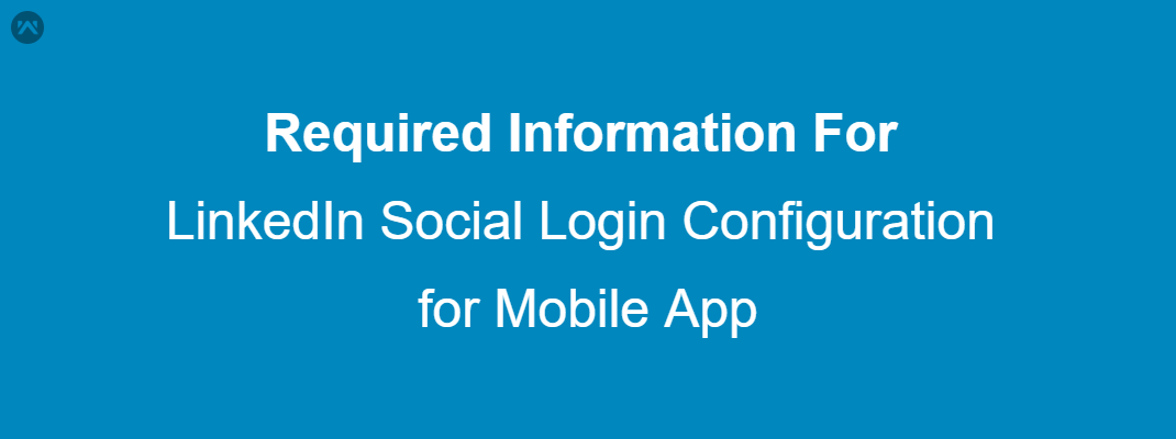 How to get the required information for LinkedIn Social Login configuration for Mobile App?