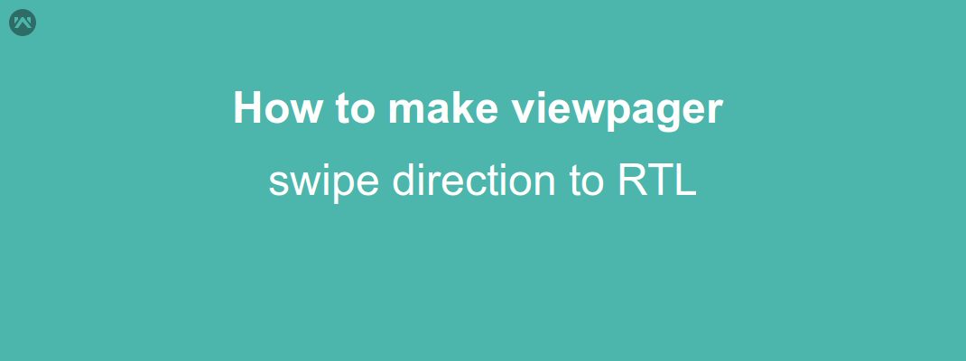 How to make viewpager swipe direction to RTL