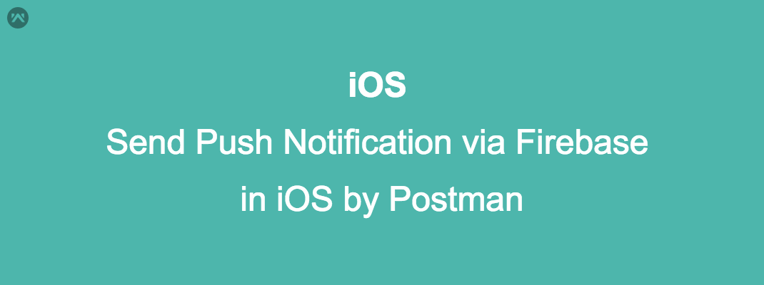 Send Push Notification via Firebase in iOS by Postman