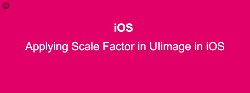 Applying Scale Factor in UIimage in iOS - Mobikul