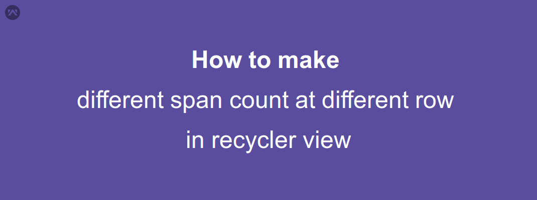 How to make different span count at different row in recycler view