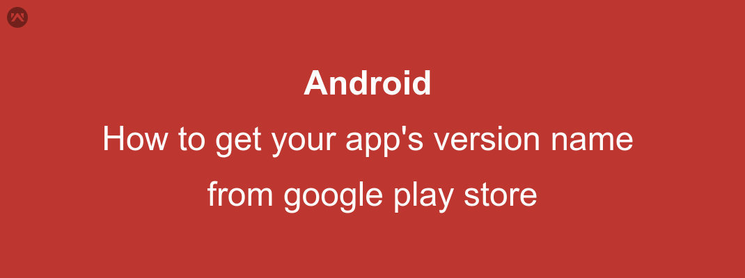 How to get your app's version name from google play store
