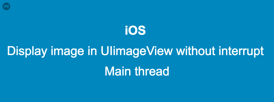 Display image in UIimageView  without interrupt main thread
