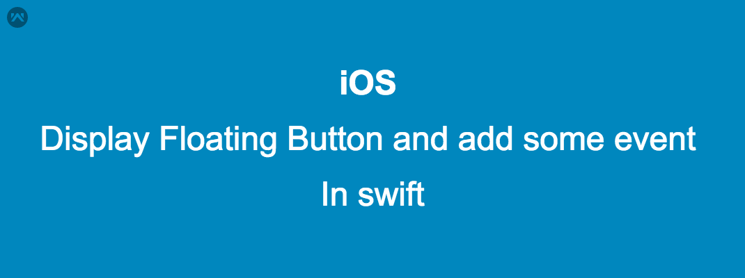 Display Floating Button and add some event  in swift