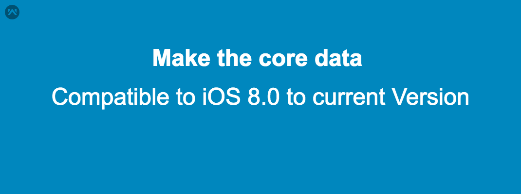 Make the core data compatible to iOS 8.0 to current Version