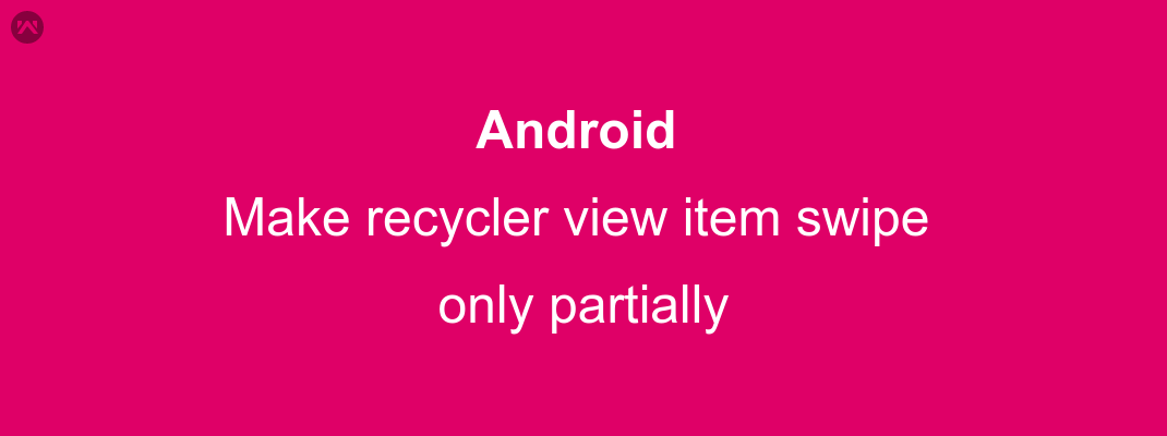 make recycler view item swipe only partially - Mobikul