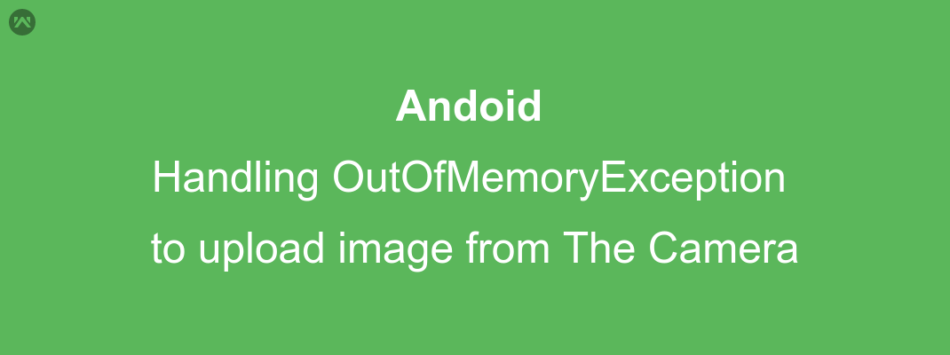 Handling Out Of Memory Exception to upload image from camera