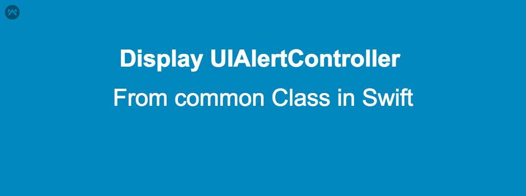 Display UIAlertController from common Class in Swift