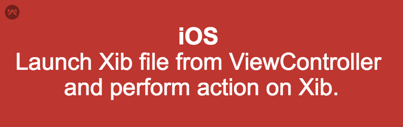 Launch Xib file from ViewController and perform action on Xib in iOS.
