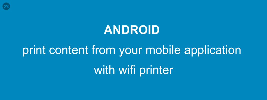 Android print content from your mobile application.