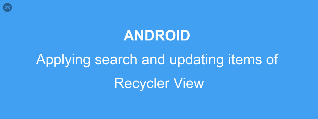 Android applying search and updating the items of a Recycler View