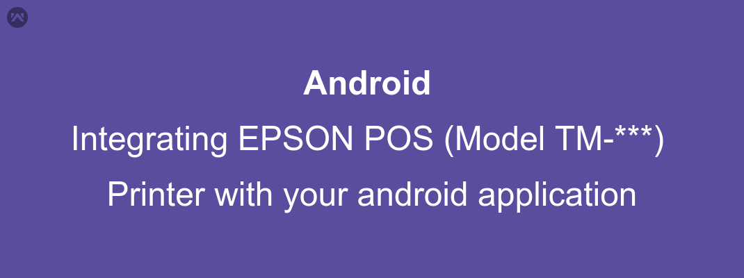 Integrating EPSON POS (Model TM-*** ) Printer with your android application