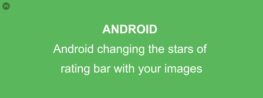 Android changing the stars of rating bar with images you like