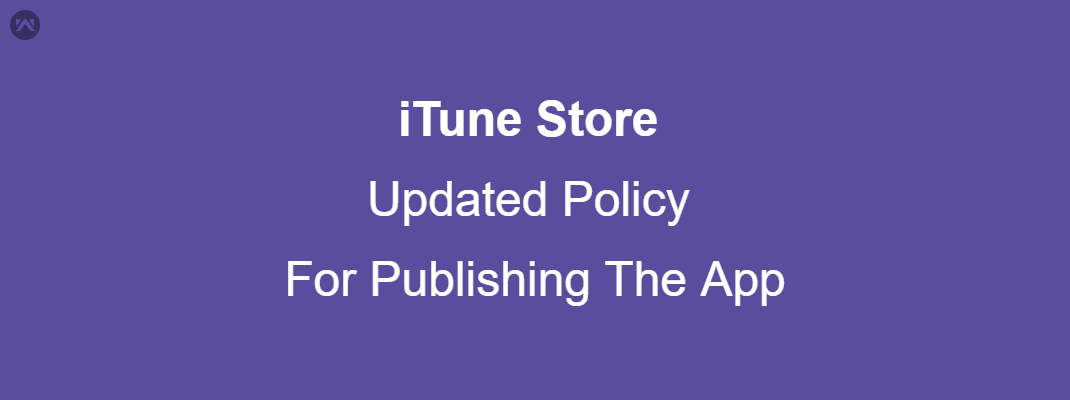 What is the updated policy of iTune Store to publish the App?