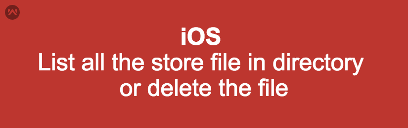 List all the store file in directory or delete the file in iOS ( Swift).