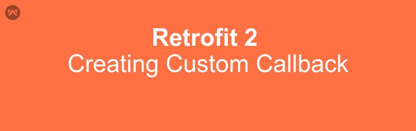 Android Retrofit 2 custom callback