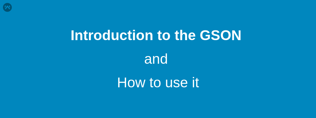 Introduction to the GSON and how to use it