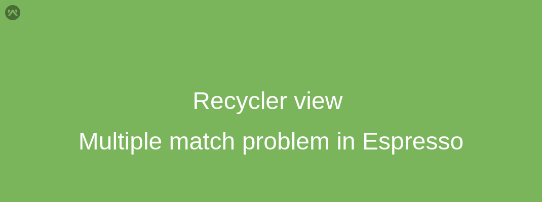 Recycler view Multiple match problem in Espresso - Mobikul