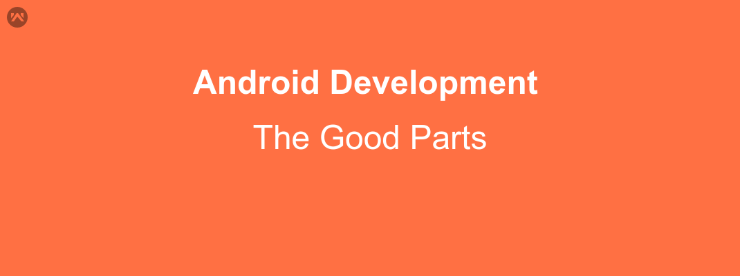 Android Development – The Good Parts